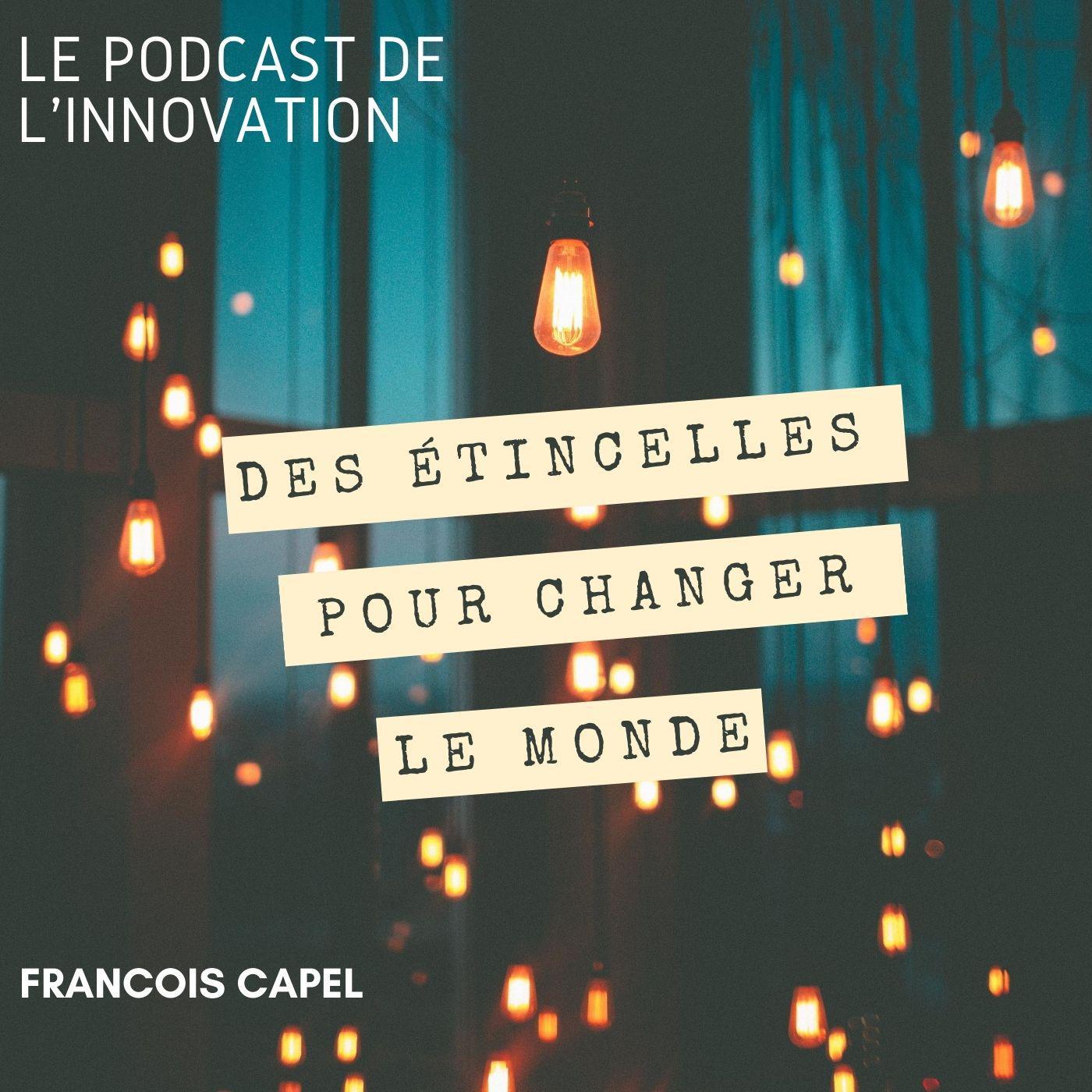 Le Podcast de L'innovation des étincelles pour changer le monde